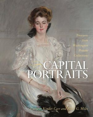 Capital Portraits: Treasures from Washington Private Collections photo