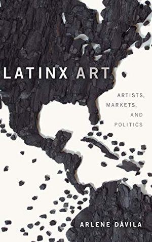 Preview thumbnail for 'Latinx Art: Artists, Markets, and Politics