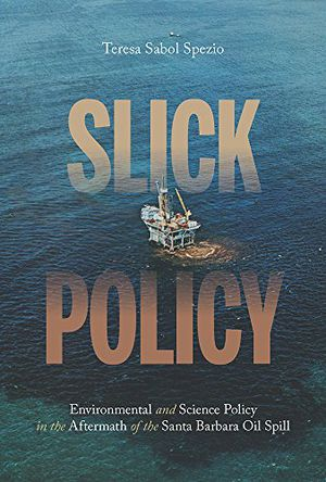 Preview thumbnail for 'Slick Policy: Environmental and Science Policy in the Aftermath of the Santa Barbara Oil Spill