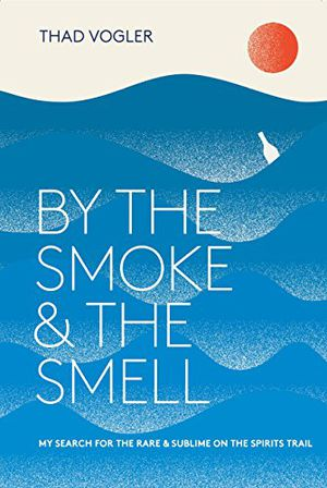Preview thumbnail for 'By the Smoke and the Smell: My Search for the Rare and Sublime on the Spirits Trail