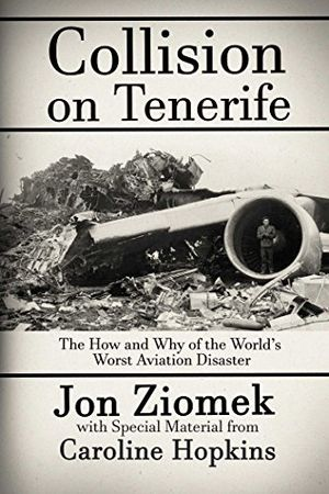 Preview thumbnail for 'Collision on Tenerife: The How and Why of the World's Worst Aviation Disaster