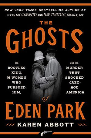 Preview thumbnail for 'The Ghosts of Eden Park: The Bootleg King, the Women Who Pursued Him, and the Murder That Shocked Jazz-Age America