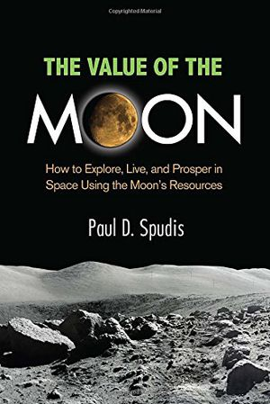 Preview thumbnail for video 'The Value of the Moon: How to Explore, Live, and Prosper in Space Using the Moon's Resources