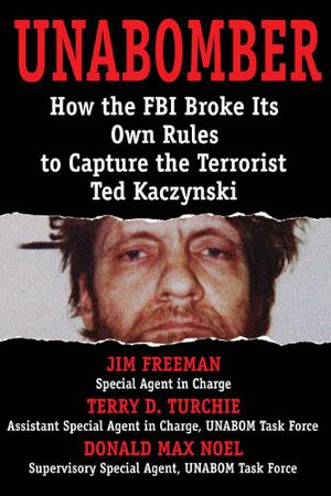 Preview thumbnail for 'Unabomber: How the FBI Broke Its Own Rules to Capture the Terrorist Ted Kaczynski