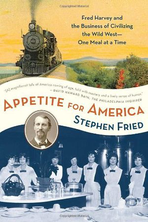 Preview thumbnail for video 'Appetite for America: Fred Harvey and the Business of Civilizing the Wild West--One Meal at a Time