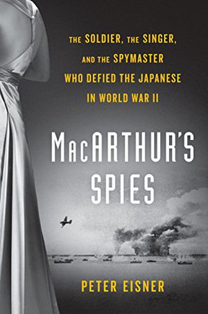 Preview thumbnail for 'MacArthur's Spies: The Soldier, the Singer, and the Spymaster Who Defied the Japanese in World War II