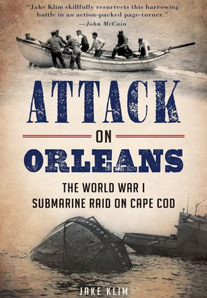 Preview thumbnail for video '  Attack on Orleans: The World War I Submarine Raid on Cape Cod