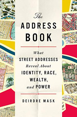 Preview thumbnail for 'The Address Book: What Street Addresses Reveal About Identity, Race, Wealth, and Power