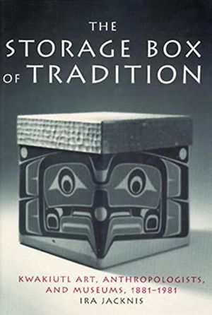 The Storage Box of Tradition: Kwakiutl Art, Anthropologists, and Museums, 1881-1981 photo