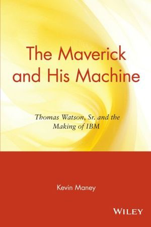 Preview thumbnail for video 'The Maverick and His Machine: Thomas Watson, Sr. and the Making of IBM