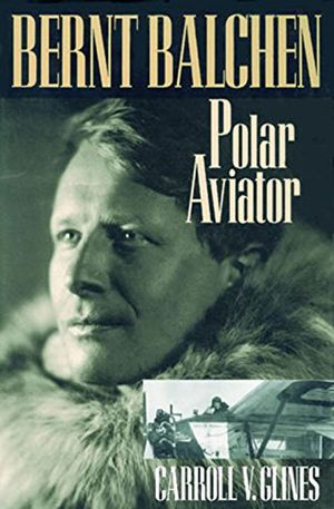 BERNT BALCHEN; Polar Aviator photo