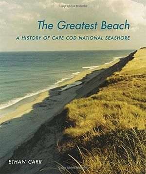 Preview thumbnail for 'The Greatest Beach: A History of the Cape Cod National Seashore