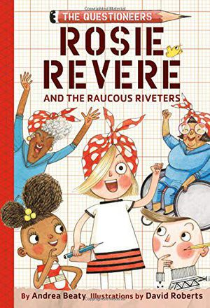Preview thumbnail for 'Rosie Revere and the Raucous Riveters: The Questioneers Book #1