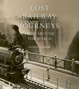 Preview thumbnail for 'Lost Railway Journeys from Around the World