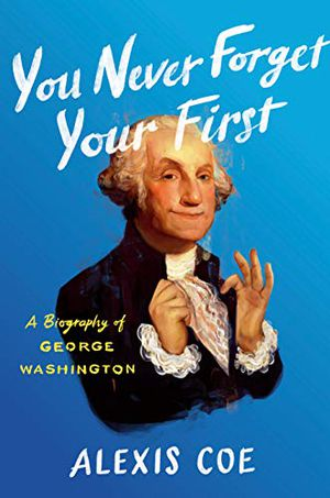 Preview thumbnail for 'You Never Forget Your First: A Biography of George Washington