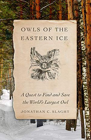 Preview thumbnail for 'Owls of the Eastern Ice: A Quest to Find and Save the World's Largest Owl