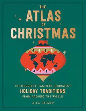 Preview thumbnail for 'The Atlas of Christmas: The Merriest, Tastiest, Quirkiest Holiday Traditions from Around the World