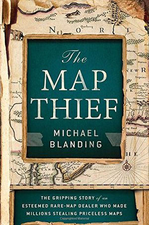 The Map Thief The Gripping Story Of An Esteemed Rare Map Dealer