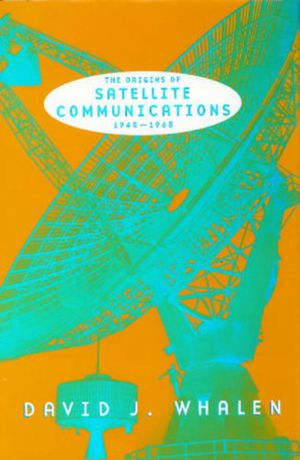 The Origins of Satellite Communications, 1945-1965 photo