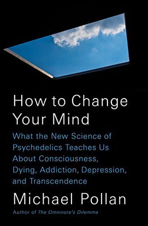 Preview thumbnail for 'How to Change Your Mind: What the New Science of Psychedelics Teaches Us About Consciousness, Dying, Addiction, Depression, and Transcendence