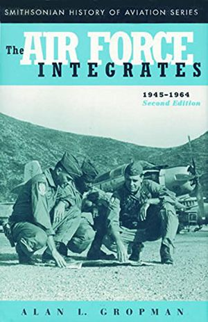 The Air Force Integrates, 1945-1964, Second Edition photo
