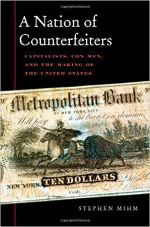 Preview thumbnail for 'A Nation of Counterfeiters: Capitalists, Con Men, and the Making of the United States