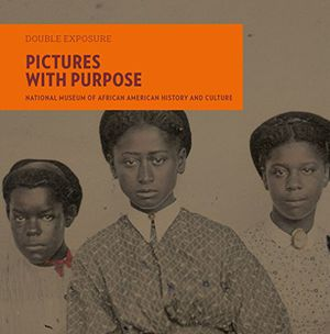Preview thumbnail for 'Pictures with Purpose: Early Photographs from the National Museum of African American History and Culture (Double Exposure)