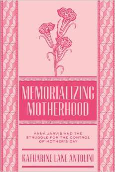 Preview thumbnail for video 'Memorializing Motherhood: Anna Jarvis and the Struggle for Control of Mother's Day