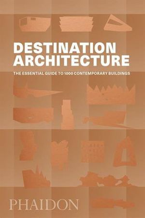 Preview thumbnail for 'Destination Architecture: The Essential Guide to 1000 Contemporary Buildings