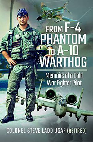 Preview thumbnail for 'From F-4 Phantom to A-10 Warthog: Memoirs of a Cold War Fighter Pilot