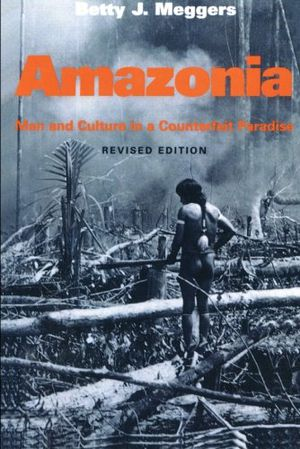 Amazonia: Man and Culture in a Counterfeit Paradise (Revised Edition) photo