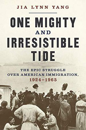 Preview thumbnail for 'One Mighty and Irresistible Tide: The Epic Struggle Over American Immigration, 1924-1965'One Mighty and Irresistible Tide: The Epic Struggle Over American Immigration, 1924-1965