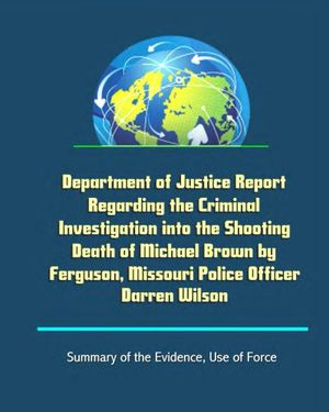 Preview thumbnail for video 'Department of Justice Report Regarding the Criminal Investigation into the Shooting Death of Michael Brown by Ferguson, Missouri Police Officer Darren Wilson - Summary of the Evidence, Use of Force