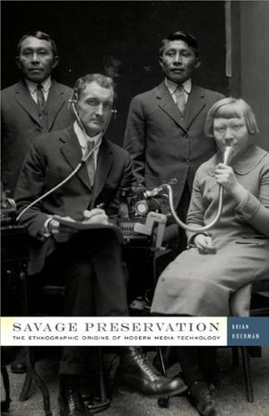 Preview thumbnail for 'Savage Preservation: The Ethnographic Origins of Modern Media Technology