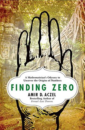 Preview thumbnail for video 'Finding Zero: A Mathematician's Odyssey to Uncover the Origins of Numbers