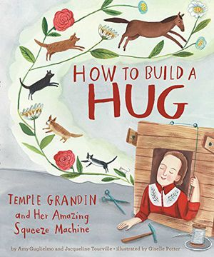 Preview thumbnail for 'How to Build a Hug: Temple Grandin and Her Amazing Squeeze Machine
