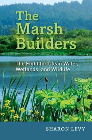 Preview thumbnail for 'The Marsh Builders: The Fight for Clean Water, Wetlands, and Wildlife