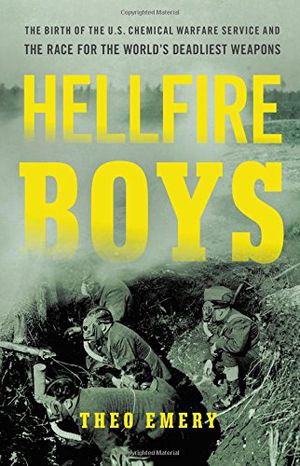 Preview thumbnail for 'Hellfire Boys: The Birth of the U.S. Chemical Warfare Service and the Race for the World's Deadliest Weapons