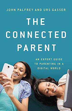 Preview thumbnail for 'The Connected Parent: An Expert Guide to Parenting in a Digital World