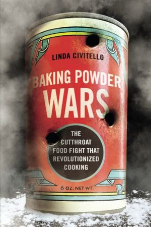 Preview thumbnail for 'Baking Powder Wars: The Cutthroat Food Fight that Revolutionized Cooking (Heartland Foodways)