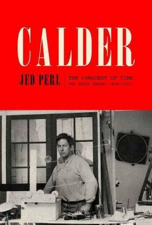Preview thumbnail for 'Calder: The Conquest of Time: The Early Years: 1898-1940