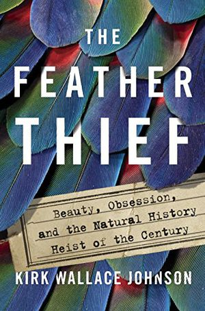Preview thumbnail for 'The Feather Thief: Beauty, Obsession, and the Natural History Heist of the Century