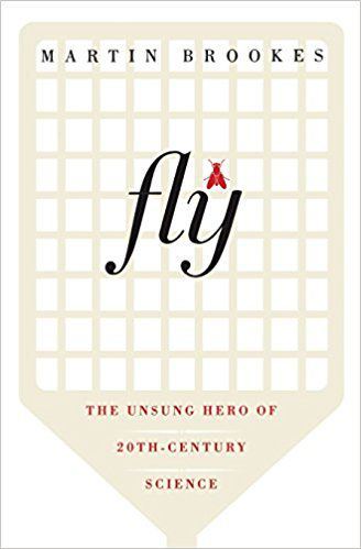 Fly: The Unsung Hero of Twentieth-Century Science