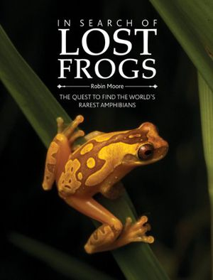 Preview thumbnail for video 'In Search of Lost Frogs: The Quest to Find the World's Rarest Amphibians