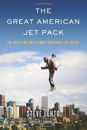 Preview thumbnail for video 'The Great American Jet Pack: The Quest for the Ultimate Individual Lift Device