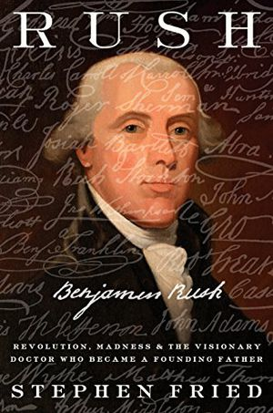 Preview thumbnail for 'Rush: Revolution, Madness, and Benjamin Rush, the Visionary Doctor Who Became a Founding Father