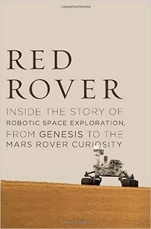 Preview thumbnail for ' Red Rover: Inside the Story of Robotic Space Exploration, from Genesis to the Mars Rover Curiosity