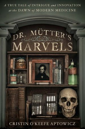 Preview thumbnail for video 'Dr. Mutter's Marvels: A True Tale of Intrigue and Innovation at the Dawn of Modern Medicine