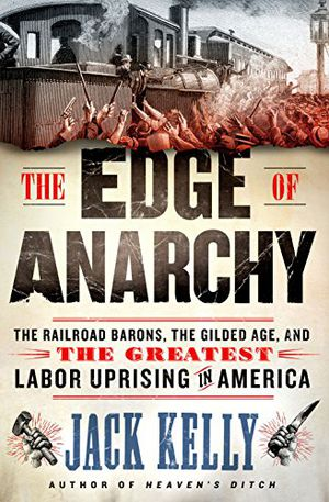 Preview thumbnail for 'The Edge of Anarchy: The Railroad Barons, the Gilded Age, and the Greatest Labor Uprising in America