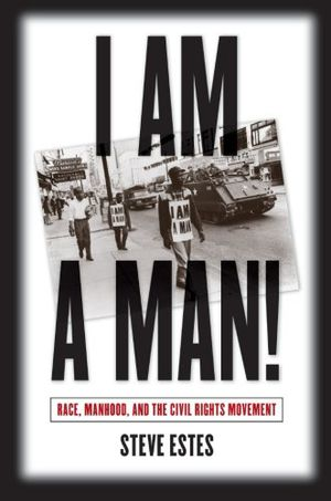 Preview thumbnail for 'I Am a Man!: Race, Manhood, and the Civil Rights Movement